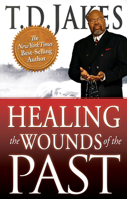 Healing the Wounds of the Past - Jakes, T D