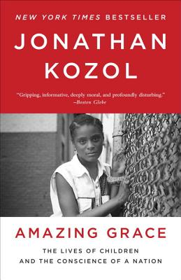 Amazing Grace: The Lives of Children and the Conscience of a Nation - Kozol, Jonathan
