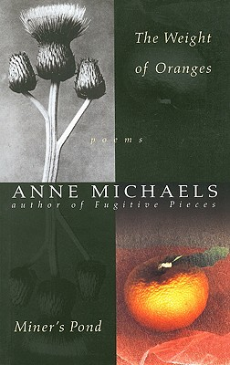 The Weight of Oranges/Miner's Pond - Michaels, Anne