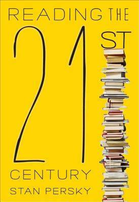 Reading the 21st Century: Books of the Decade, 2000-2009 - Persky, Stan