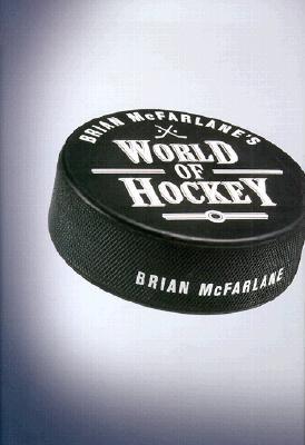 Brian McFarlane's World of Hockey - McFarlane, Brian