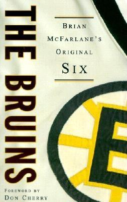 The Bruins - McFarlane, Brian, and Cherry, Don (Foreword by)