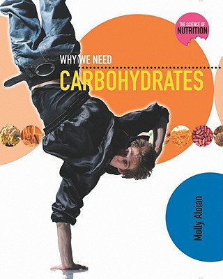 Why We Need Carbohydrates - Aloian, Molly