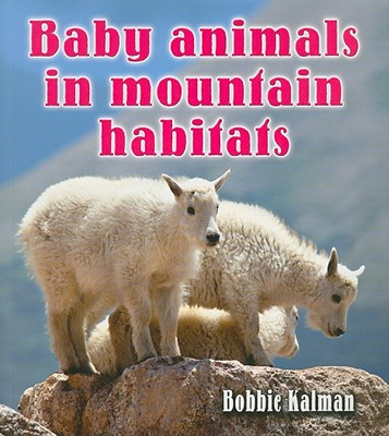 Baby Animals in Mountain Habitats - Kalman, Bobbie