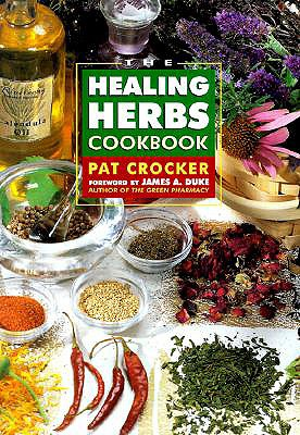 The Healing Herbs Cookbook - Crocker, Pat, and Duke, James A, Ph.D. (Foreword by)