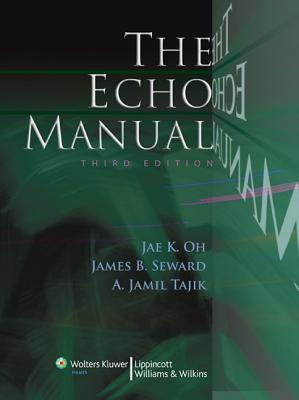 The Echo Manual - Oh, Jae K, MD, and Seward, James B, and Tajik, A Jamil