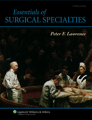 Essentials of Surgical Specialties - Lawrence, Peter F, MD (Editor), and Bell, Richard M, MD (Editor), and Dayton, Merril T, MD (Editor)