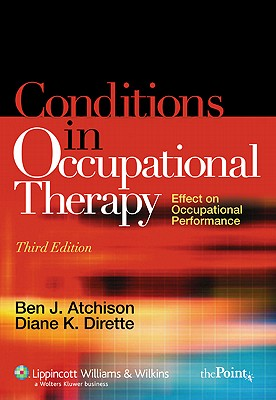 Conditions in Occupational Therapy: Effect on Occupational Performance - Atchison, Ben J, and Dirette, Diane K