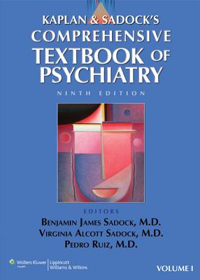 Kaplan and Sadock's Comprehensive Textbook of Psychiatry - Sadock, Benjamin James (Editor), and Sadock, Virginia Alcott, MD (Editor), and Ruiz, Pedro, MD (Editor)