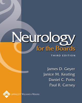 Neurology for the Boards - Geyer, James D, MD, and Keating, Janice M, MD, and Potts, Daniel C, MD