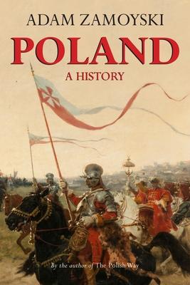 Poland: A History - Zamoyski, Adam