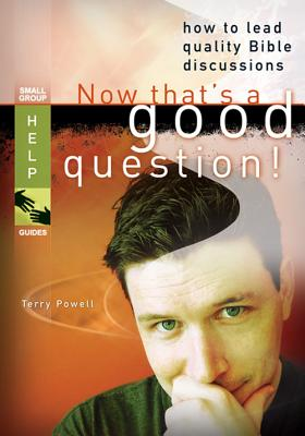 Now That's a Good Question!: How to Lead Quality Bible Discussions - Powell, Terry, Dr.