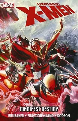 Uncanny X-Men: Manifest Destiny - Brubaker, Ed (Text by), and Fraction, Matt (Text by)