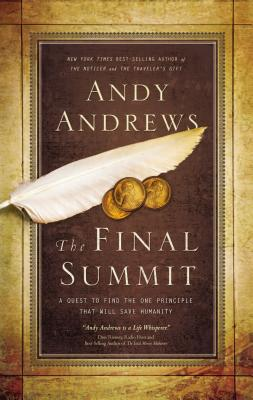 The Final Summit: A Quest to Find the One Principle That Will Save Humanity - Andrews, Andy