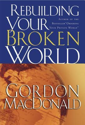 Rebuilding Your Broken World - MacDonald, Gordon, and Thomas Nelson Publishers