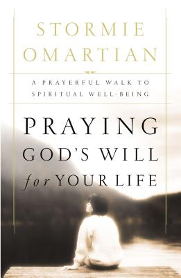 Praying God's Will for Your Life: A Prayerful Walk to Spiritual Well Being - Omartian, Stormie