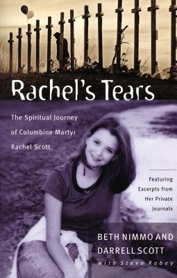 Rachel's Tears: The Spiritual Journey of Columbine Martyr Rachel Scott - Scott, Darrell, and Nimmo, Beth, and McGee, J Vernon, Dr.