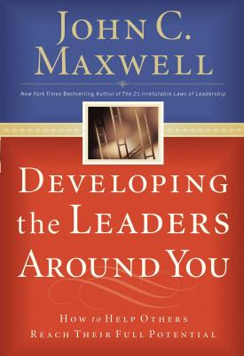 Developing the Leaders Around You - Maxwell, John C