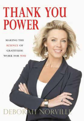 Thank You Power: Making the Science of Gratitude Work for You - Norville, Deborah