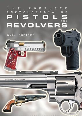 Complete Encyclopedia of Pistols and Revolvers - Hartink, A E
