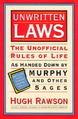 Unwritten Laws: The Unofficial Rules of Life as Handed Down by Murphy and Other Sages - Rawson, Hugh