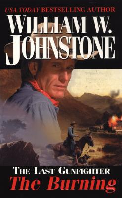 The Last Gunfighter: The Burning: The Burning - Johnstone, William W