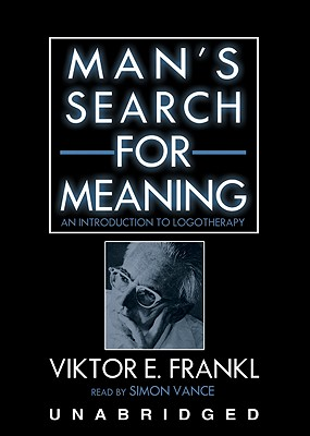 Man's Search for Meaning - Frankl, Viktor Emil, and Vance, Simon (Read by)