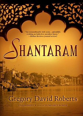 Shantaram - Roberts, Gregory David, and Bower, Humphrey (Read by)