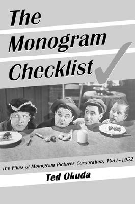 The Monogram Checklist: The Films of Monogram Pictures Corporation, 1931-1952 - Okuda, Ted