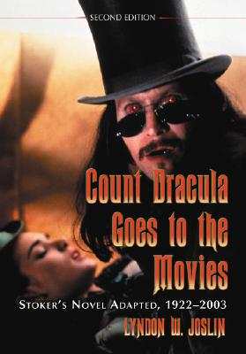 Count Dracula Goes to the Movies: Stoker's Novel Adapted, 1922-2003 - Joslin, Lyndon W
