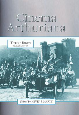 Cinema Arthuriana: Twenty Essays - Harty, Kevin J (Editor)