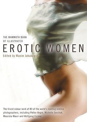 The Mammoth Book of Illustrated Erotic Women - Jakubowski, Maxim (Editor)