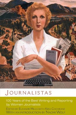 Journalistas: 100 Years of the Best Writing and Reporting by Women Journalists - Mills, Eleanor (Editor), and Cochrane, Kira, and Wolf, Naomi (Introduction by)