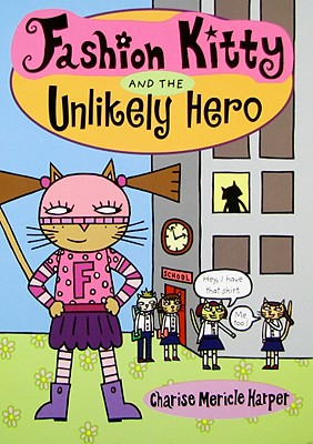 Fashion Kitty and the Unlikely Hero - Harper, Charise Mericle
