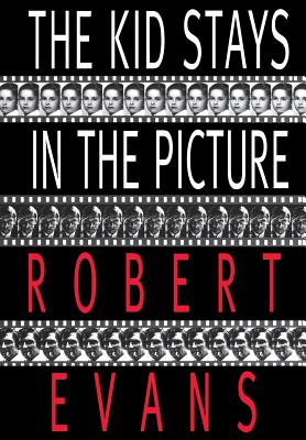 The Kid Stays in the Picture - Evans, Robert, and Evans, Bob, and Bart, Peter (Introduction by)
