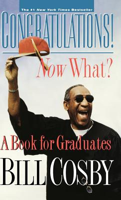 Congratulations! Now What?: A Book for Graduates - Cosby, Bill