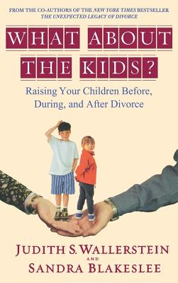 What about the Kids?: Raising Your Children Before, During, and After Divorce - Wallerstein, Judith S, and Blakeslee, Sandra