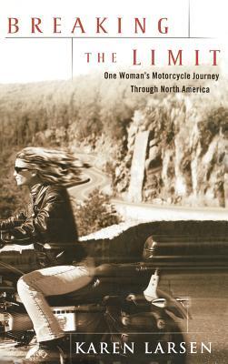 Breaking the Limit: One Woman's Motorcycle Journey Through North America - Larsen, Karen
