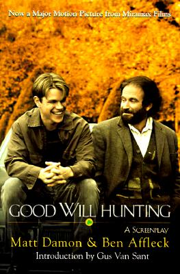 Good Will Hunting: A Screenplay - Affleck, Ben, and Damon, Matt, and Van Sant, Gus (Introduction by)