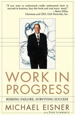 Work in Progress: Risking Failure, Surviving Success - Eisner, Michael D, and Schwartz, Tony