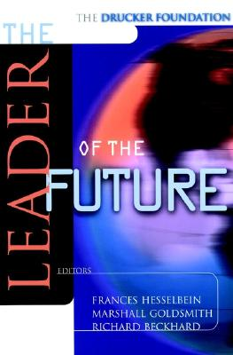 The Leader of the Future: New Visions, Strategies and Practices for the Next Era - Hesselbein (Editor), and Drucker, Peter F (Foreword by), and Hesselbein, Frances (Editor)