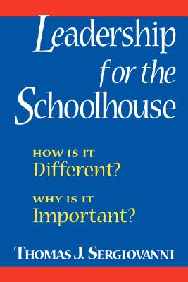 Leadership for the Schoolhouse: How is It Different? Why is It Important? - Sergiovanni, Thomas J, Dr.