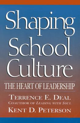 Shaping School Culture: The Heart of Leadership - Deal, Terrence E, Dr., and Peterson, Kent D