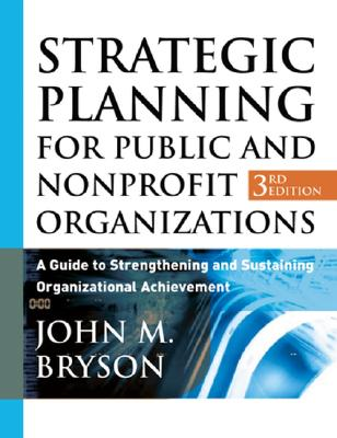 Strategic Planning for Public and Nonprofit Organizations: A Guide to Strengthening and Sustaining Organizational Achievement - Bryson, John M
