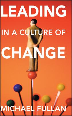 Leading in a Culture of Change - Fullan, Michael, Professor
