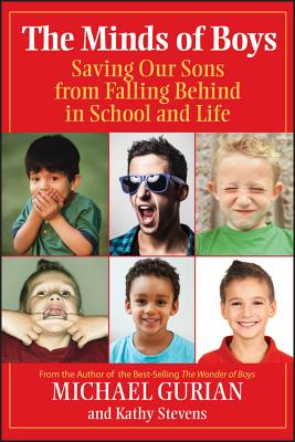 The Minds of Boys: Saving Our Sons from Falling Behind in School and Life - Gurian, Michael, and Stevens, Kathy