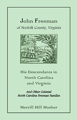 John Freeman of Norfolk County, Virginia: His Descendants in North Carolina and Virginia - Mosher, Merrill Hill