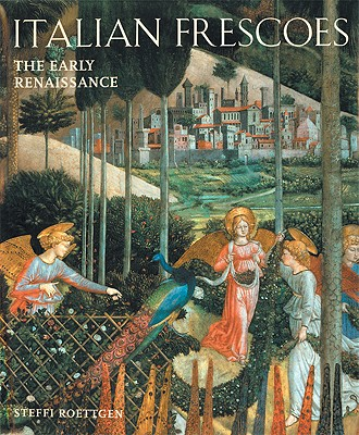 Italian Frescoes: The Early Renaissance 1400-1470 - Roettgen, Steffi, Dr., and Stockman, Russell (Translated by), and Rottgen, Steffi
