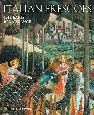 Italian Frescoes: The Early Renaissance 1400-1470 - Roettgen, Steffi, Dr., and Stockman, Russell (Translated by), and Rottgen, Steffi