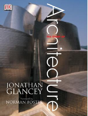 The Story of Architecture - Glancey, Jonathan, and Foster, Norman (Foreword by)